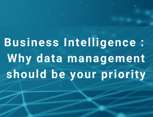 Business Intelligence : Why data management should be your priority