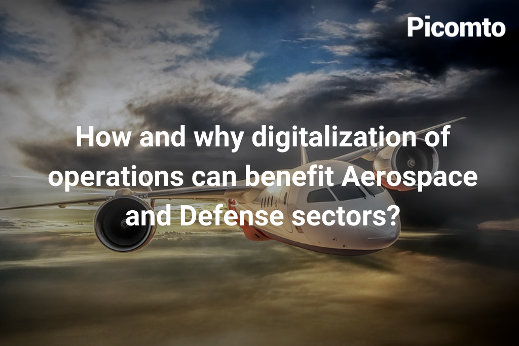 How and why digitalization of operations can benefit Aerospace and Defense sectors?